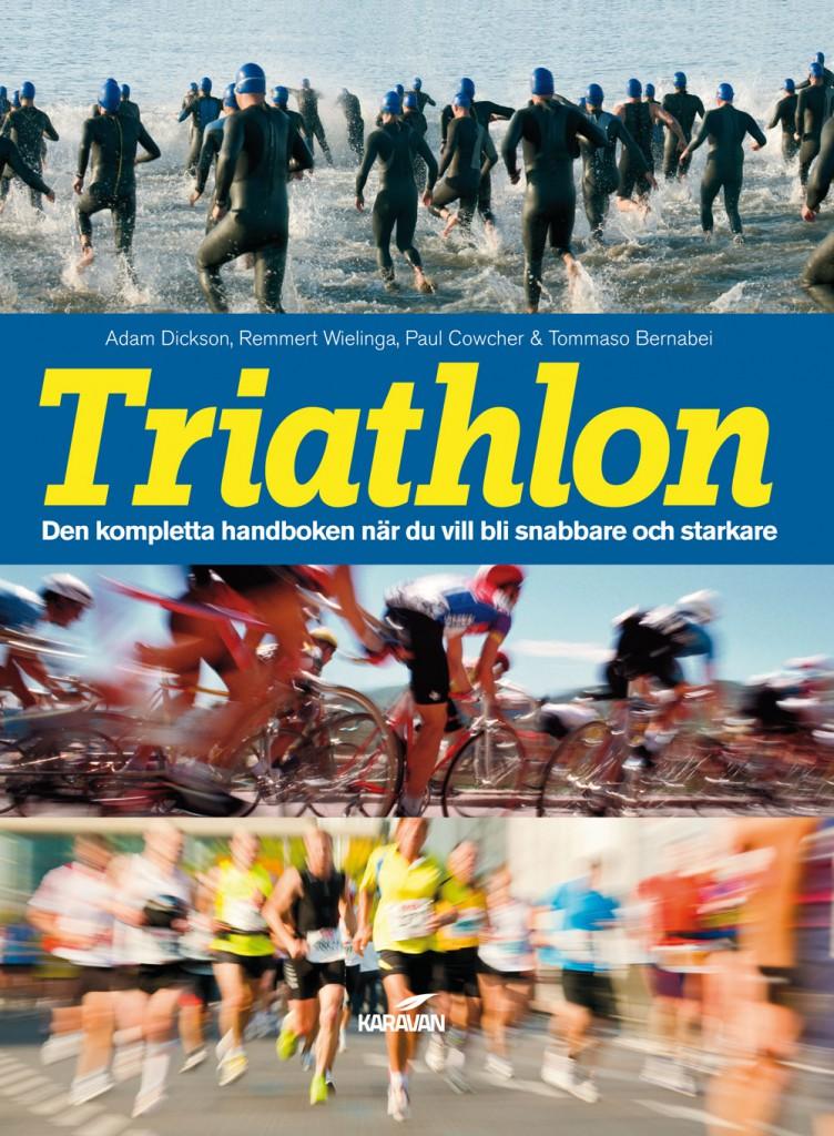 Triathlon : Den kompletta handboken när du vill bli snabbare och starkare